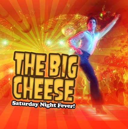 The BIG CHEESE - Saturday Night Fever!