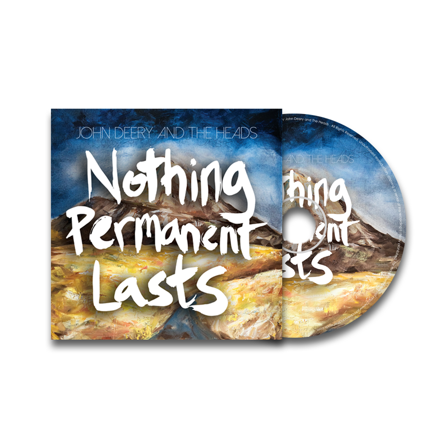 Nothing Permanent Lasts (CD) - John Deery and The Heads