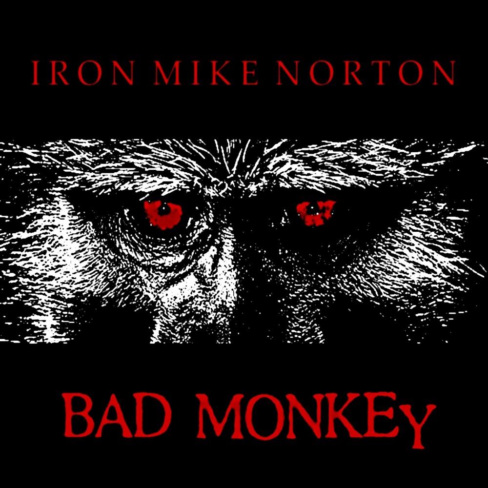 Bad Monkey by Iron Mike Norton - Iron Mike Norton
