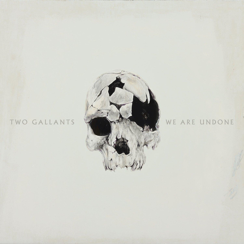 We Are Undone - Two Gallants